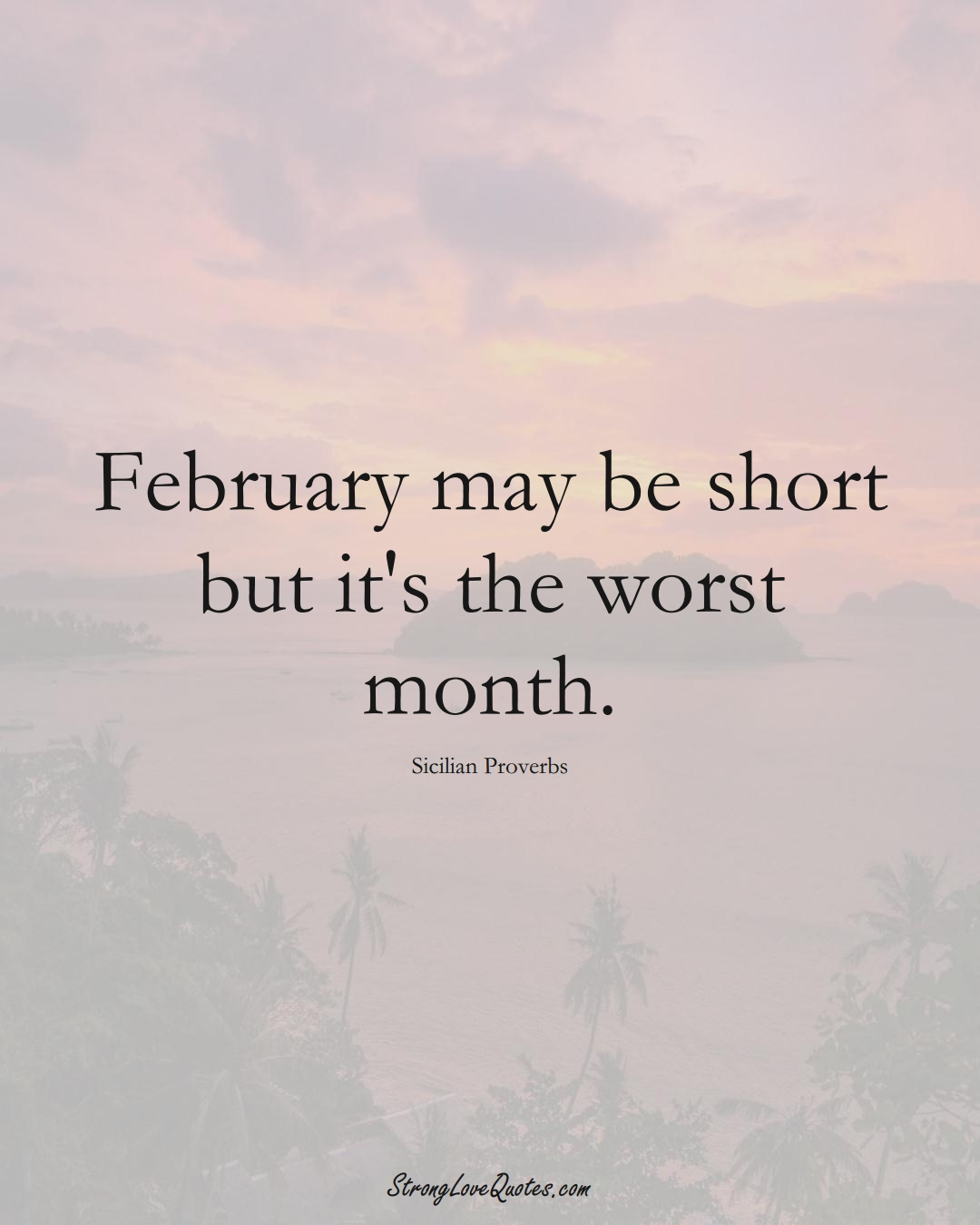 February may be short but it's the worst month. (Sicilian Sayings);  #EuropeanSayings