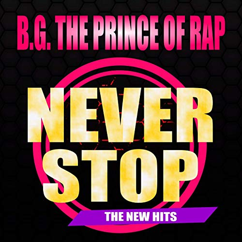 New Album: B.G. The Prince of Rap - Never Stop(The New Hits)