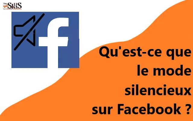 Qu'est-ce que le mode silencieux sur Facebook et comment fonctionne-t-il?