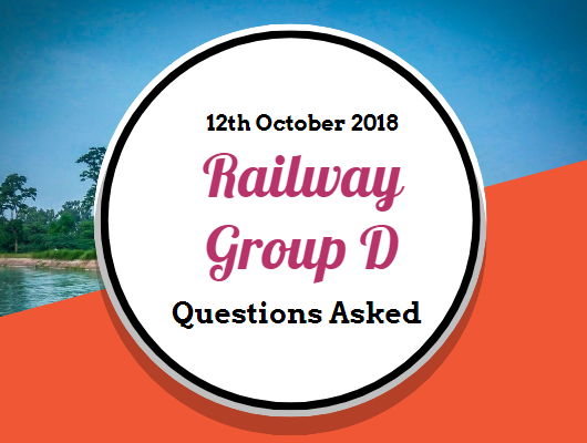 RRB Railway Group D Questions Asked: 12th October 2018 (Shift I+II+III) English & Hindi