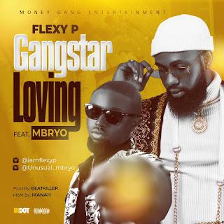 MUSIC: Flexy P Ft. Mbryo - Gangstar Loving