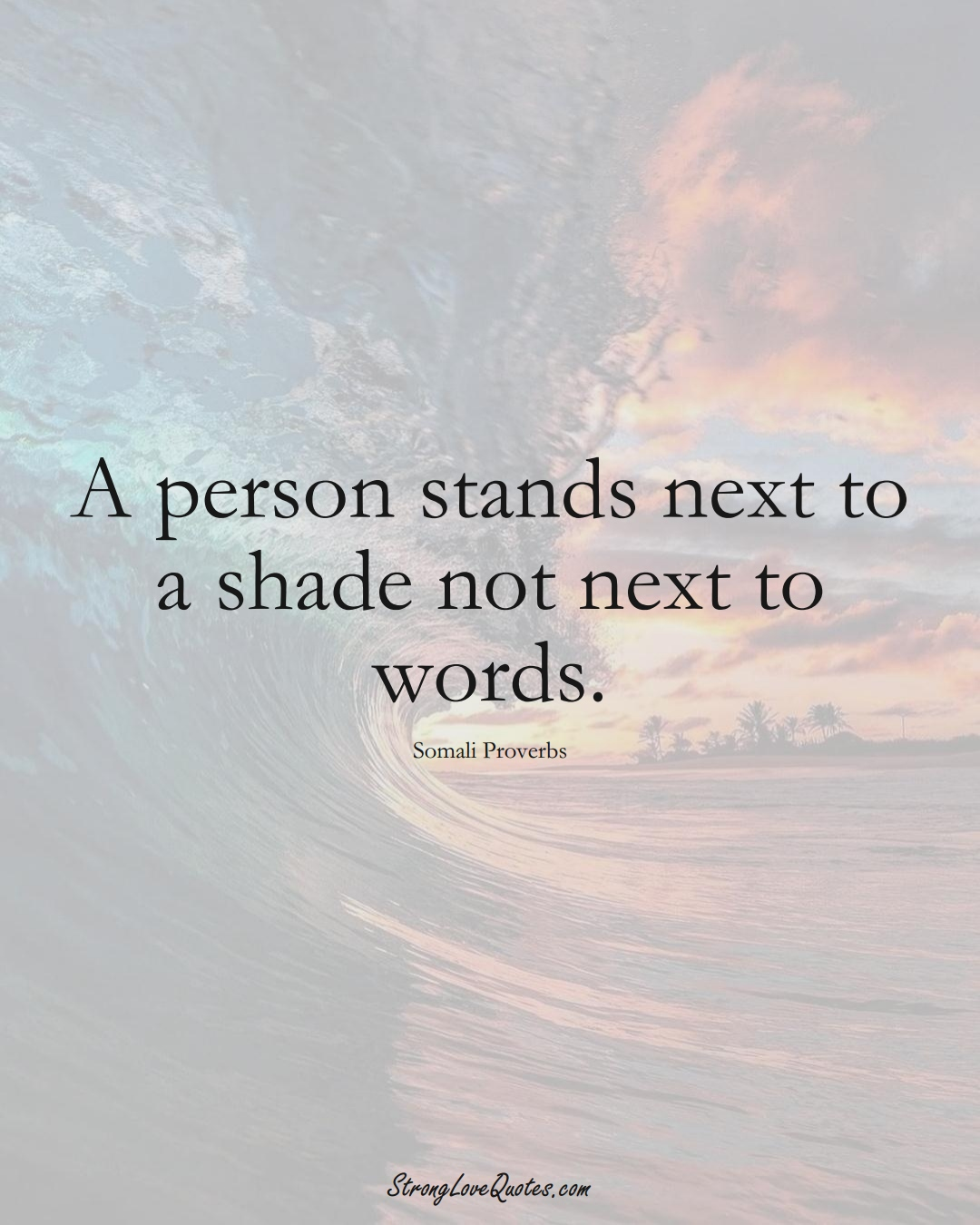 A person stands next to a shade not next to words. (Somali Sayings);  #AfricanSayings