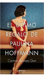 «El último regalo de Paulina Hoffmann» de Carmen Romero Dorr