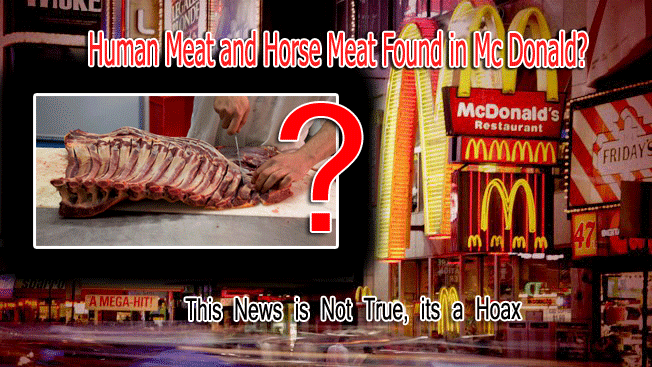 Mc Donald's Human Meat and Horse Meat Found News is Not True, its a Hoax