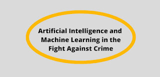 Artificial Intelligence and Machine Learning in the Fight Against Crime