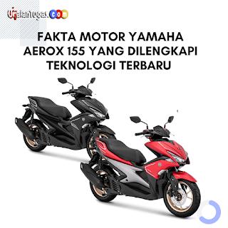 Fakta Motor Yamaha Aerox 155 Yang dilengkapi teknologi terbaru