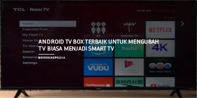 Android TV Box Terbaik Untuk Mengubah TV Biasa Menjadi Smart TV