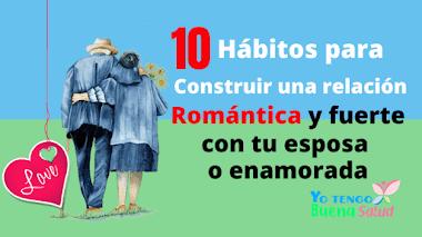 10 HÁBITOS PARA CONSTRUIR UNA RELACIÓN ROMÁNTICA FUERTE CON TU ESPOSA O ENAMORADA