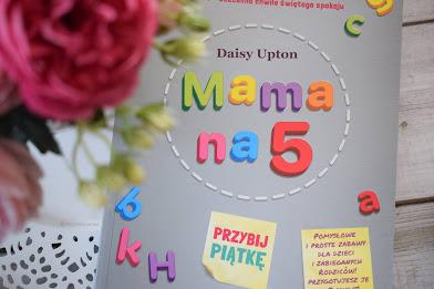 """""""Mama na 5. Przybij piątkę"""" - Daisy Upton"""