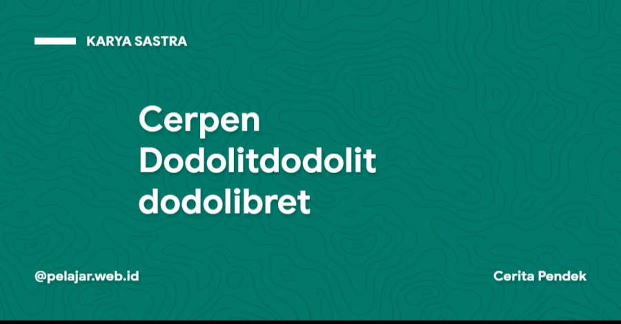 Analisa Cerpen Dodolitdodolitdodolibret