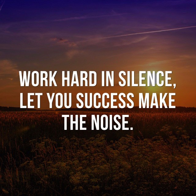 Work hard in silence, let your success make the noise. - Motivational Quote