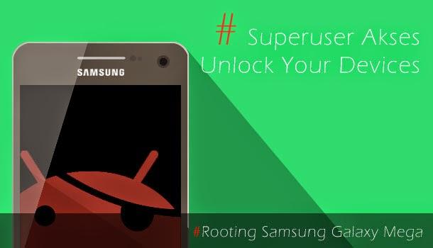Cara Rooting Samsung Galaxy Mega GT-I9152