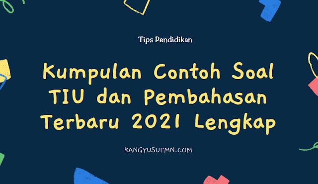 Contoh Soal TIU dan Pembahasan Terbaru 2021 Lengkap