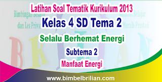 Download Soal Tematik Kelas 4 SD Tema 2 Subtema 2 Manfaat Energi dan Kunci Jawaban