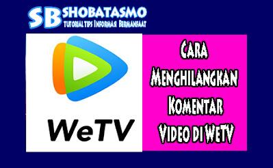 Cara Menghilangkan Komentar Video di WeTV