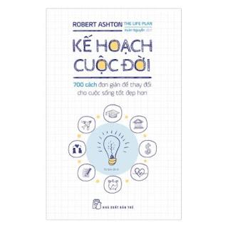 Kế Hoạch Cuộc Đời - 700 Cách Đơn Giản Để Thay Đổi Cho Cuộc Sống Tốt Đẹp Hơn ebook PDF-EPUB-AWZ3-PRC-MOBI