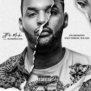 JP da Maika Feat. Sandocan - Os Homens São Todos Iguais (Rap) [Download]