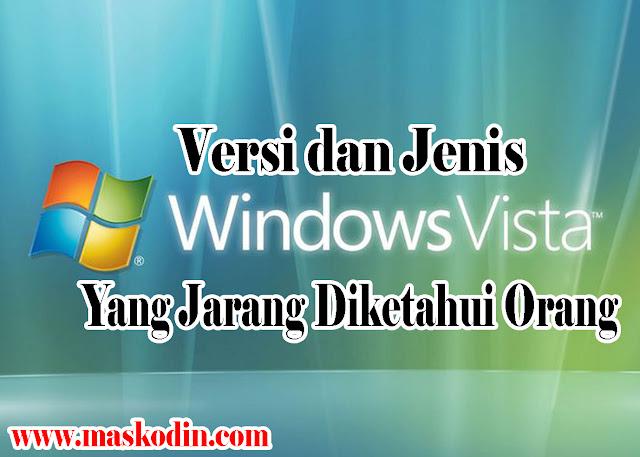 Jenis dan Versi Windows Vista Yang Jarang Diketahui Orang, versi windows vista, jenis jenis windows vista, macam macam windows vista