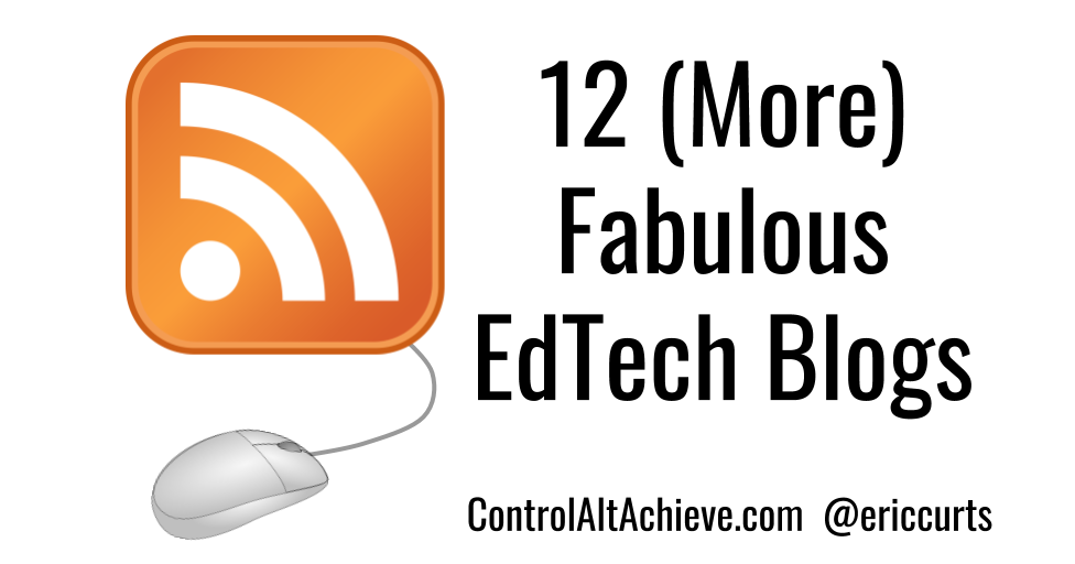 Control Alt Achieve: 12 (More) Fabulous EdTech Blogs to Follow