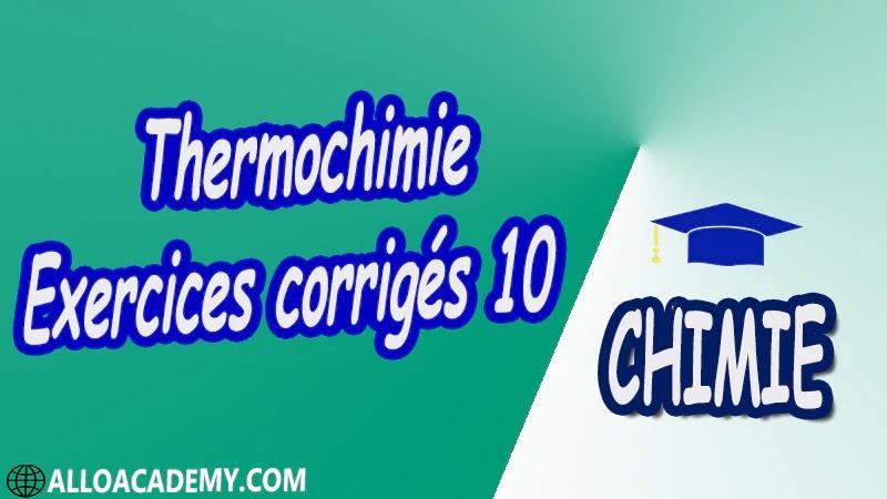 Thermochimie - Exercices corrigés 10 Travaux dirigés td pdf Définitions préliminaires 1 er Principe de la thermodynamique Applications du 1er Principe 2 ème Principe de la Thermodynamique Équilibres chimiques Équilibres de phases,