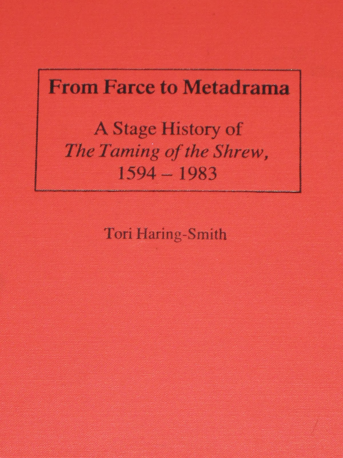 mostly shakespeare but also some occasional nonsense from farce to metadrama a stage history of the taming of the shrew 1594 1983 by tori haring smith this book details the history of the way the taming of