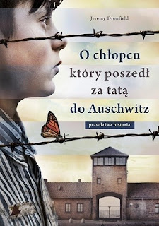 """""""O chłopcu, który poszedł za tatą do Auschwitz"""" Jeremy Dronfield"""