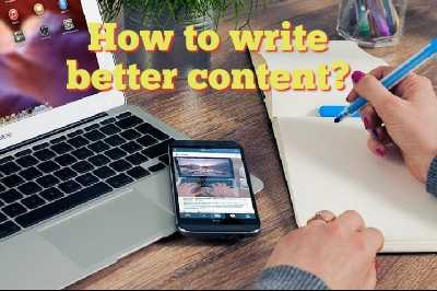 How to write  a better and effective content?
