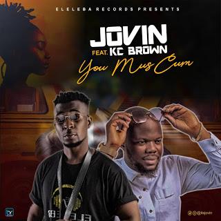 Jovin - You Mus Cum ft Kc Brown | DOWNLOAD MP3