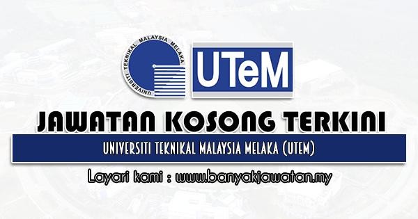 Jawatan Kosong 2021 di Universiti Teknikal Malaysia Melaka (UTeM)