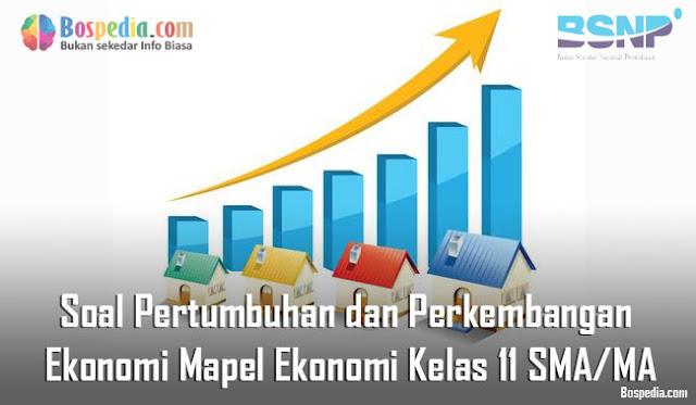 Soal Pertumbuhan dan Perkembangan Ekonomi Mapel Ekonomi Kelas 11 SMA/MA