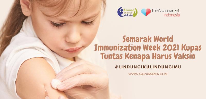Semarak World Immunization Week 2021 Kupas Tuntas Kenapa Harus Vaksin #LindungikuLindungimu