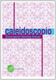 Caleidoscopio - Encarnación Sánchez Arenas