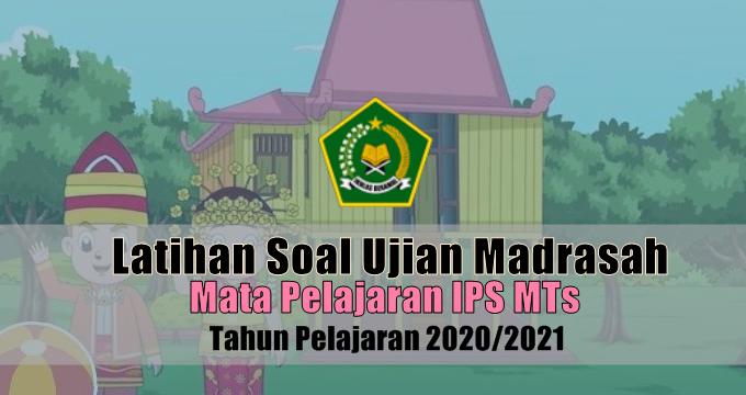 Latihan Soal Ujian Madrasah UM Mata Pelajaran IPS MTs Tahun 2021