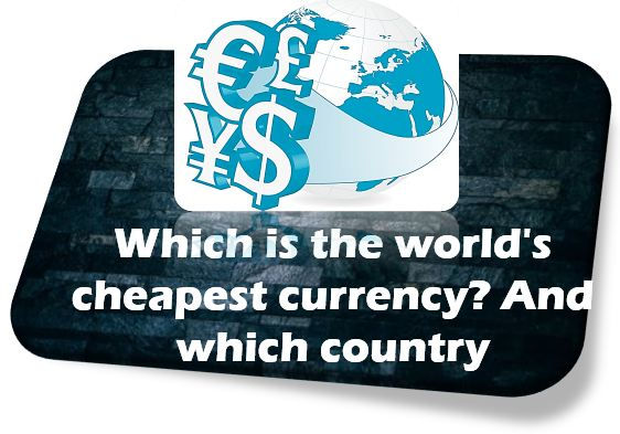 Which is the world's cheapest currency? And of which country,amazing fact,lowest currency in the world 2019 secret life doe,