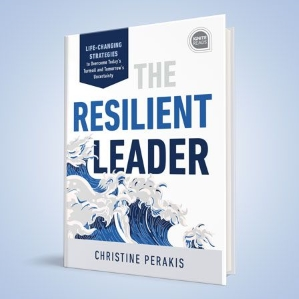 The Resilient Leader, Life Changing Strategies to Overcome Today's Turmoil and Tomorrow's Uncertainty.