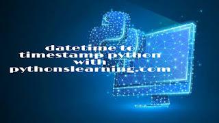 datetime to timestamp python-python datetime now