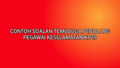 Contoh Soalan Temuduga Penolong Pegawai Keselamatan KP29 2019