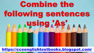 Combine the following sentences using 'As'