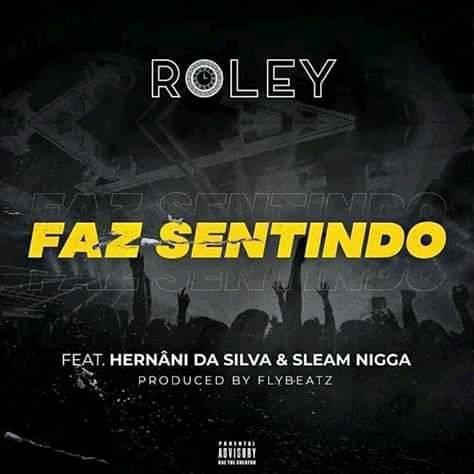 Roley Feat Hernani Da Silva & Slim Nigga - Faz Sentido 2019