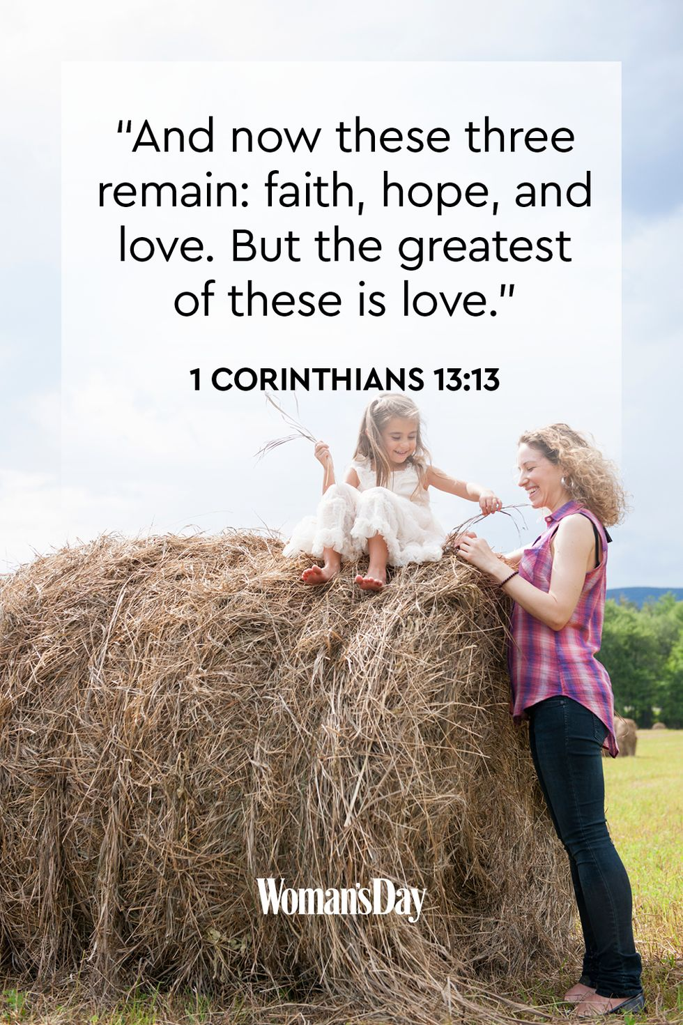 """1 Corinthians 13:13 """"And now these three remain: faith, hope, and love. But the greatest of these is love."""""""