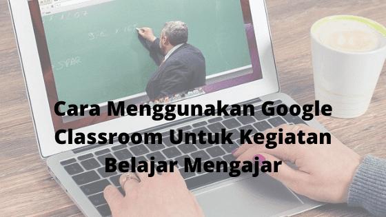 cara google classroom