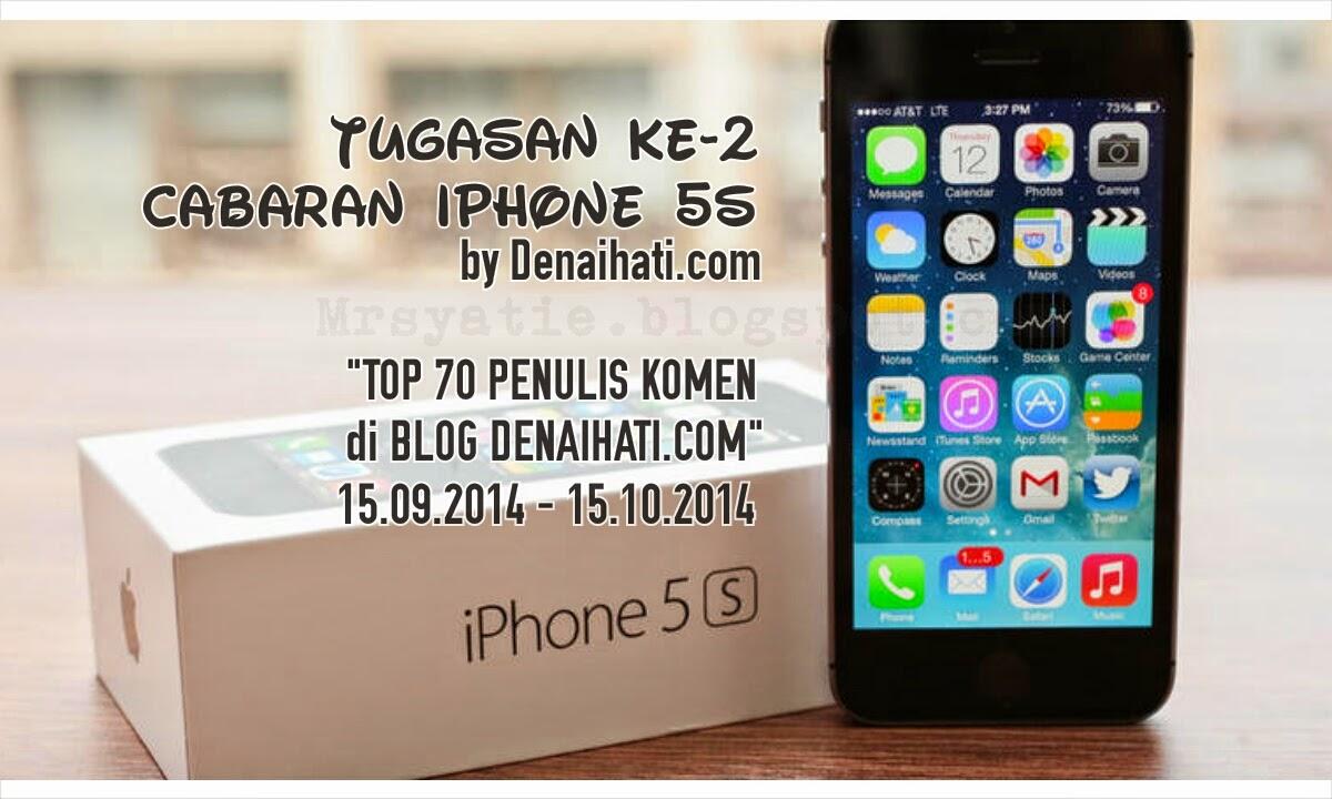 Selesai Tugasan Ke-2 Cabaran iPhone 5s TOP 70 Penulis Komen blog Denaihati