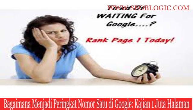 Bagaimana Menjadi Peringkat Nomor Satu di Google: Kajian 1 Juta Halaman
