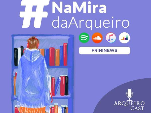 Arqueiro Cast: #NaMiraDaArqueiro 016 (#FriniNews)