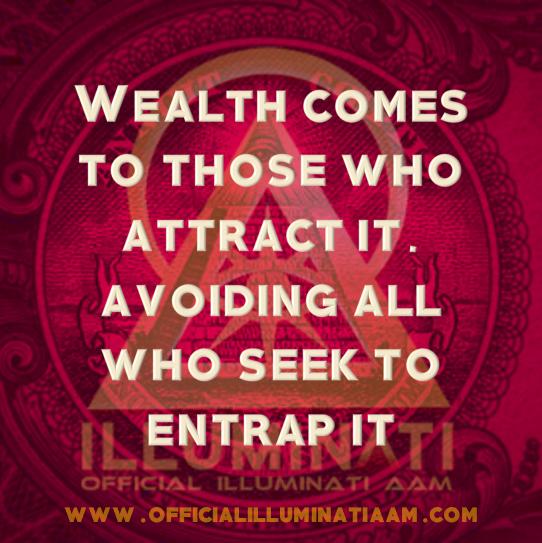 ILLUMINATI | PENSAMENTOS & REFLEXÕES - A riqueza vem para aqueles que a atraem, evitando todos os que procuram aprisioná-la