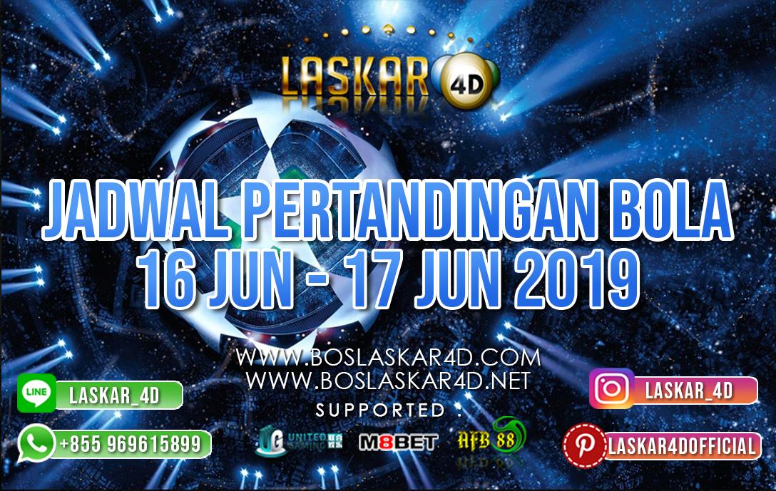 JADWAL PERTANDINGAN BOLA TANGGAL 16 – 17 JUNI 2019