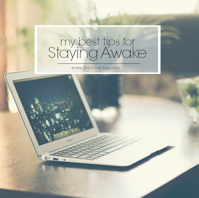 The Freckled Fox My Best Tips for Staying Awake (without caffeine!)