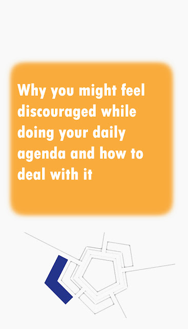 Why you might feel discouraged while doing your daily agenda and how to deal with it