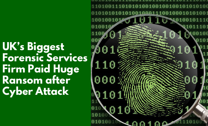 UK's Biggest Forensic Services Provider Paid Huge Ransom After Their Systems Lock Down by Sophisticated Ransomware