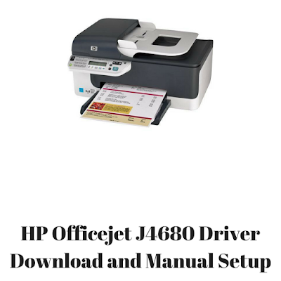 HP Officejet J4680 Driver Download and Manual Setup